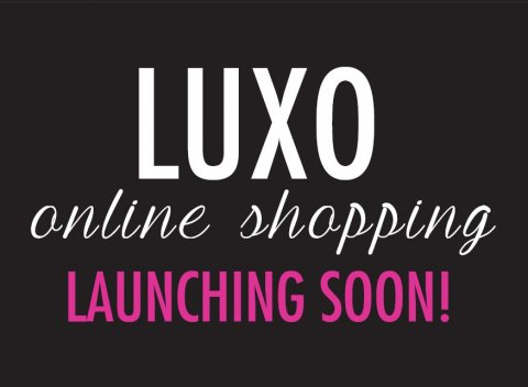 LUXO ONLINE COMING SOON...